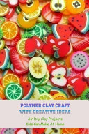 Polymer Clay Craft With Creative Ideas
