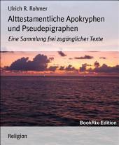 Alttestamentliche Apokryphen und Pseudepigraphen: Eine Sammlung frei zugänglicher Texte
