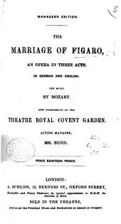 The Marriage of Figaro. An Opera [in Three Acts], in German and English. [The Words Adapted from P. A. Caron de Beaumarchais. by L. Da Ponte. The Libretto Only.]