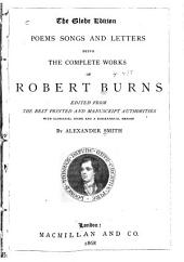 Poems, Songs, and Letters: Being the Complete Works of Robert Burns