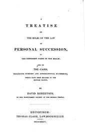 A Treatise on the Rules of the Law of Personal Succession, in the Different Parts of the Realm: And on the Cases, Regarding Foreign and International Succession, which Have Been Decided in the British Courts