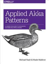 Applied Akka Patterns: A Hands-On Guide to Designing Distributed Applications