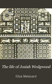 The Life of Josiah Wedgwood: From His Private Correspondence and Family Papers ... with an Introductory Sketch of the Art of Pottery in England, Volume 1
