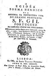 A Egidéa poema heroico ou a historia da portentosa vida do grande penitente S. Fr. Gil portuguez ... [João Pedro Xavier do Monte]