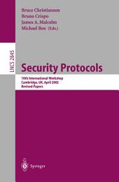 Security Protocols: 10th International Workshop, Cambridge, UK, April 17-19, 2002, Revised Papers