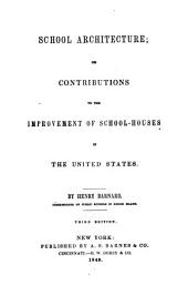 School Architecture; Or Contributions to the Improvement of School-Houses in the United States