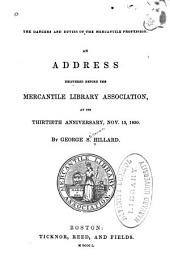 The dangers and duties of the mercantile profession: an address delivered before the Mercantile Library Association at its thirtieth anniversary, November 13, 1850