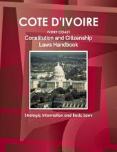 Cote D'Ivoire Constitution and Citizenship Laws Handbook - Strategic Information and Basic Laws