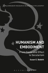 Humanism and Embodiment: From Cause and Effect to Secularism
