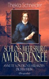 Schloss Meersburg am Bodensee: Annette von Droste-Hülshoffs Dichertheim (Biografie) - Vollständige Ausgabe: Die Lebensgeschichte und das Werk einer der bedeutendsten deutschen Dichterinnen