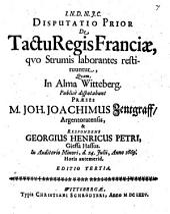Diss. prior de tactu regis Franciae, quo strumis laborantes restituuntur