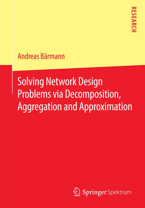 Solving Network Design Problems via Decomposition  Aggregation and Approximation