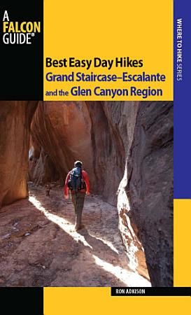 Best Easy Day Hikes Grand Staircase  Escalante and the Glen Canyon Region PDF