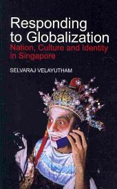 Responding to Globalization: Nation, Culture, and Identity in Singapore
