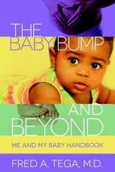 The Baby Bump and Beyond  Me and My Baby HandBook PDF