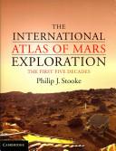 The International Atlas of Mars Exploration: Volume 1, 1953 to 2003