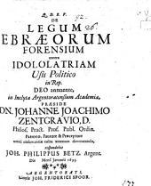 De legum Ebraeorum forensium contra idololatriam usu politico in rep