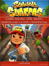 Subway Surfers Game Hacks, Apk, Mods, Download Guide Unofficial: Get Tons of Coins & Beat Levels!
