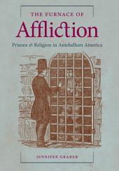 The Furnace of Affliction: Prisons and Religion in Antebellum America
