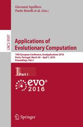 Applications of Evolutionary Computation: 19th European Conference, EvoApplications 2016, Porto, Portugal, March 30 -- April 1, 2016, Proceedings, Part 1
