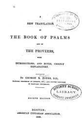 A New Translation of the Book of Psalms and of the Proverbs: With Introductions, and Notes, Chiefly Explanatory