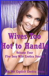 Wives Too Hot to Handle Volume Four: Five Hot Wife Stories