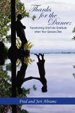 Thanks for The Dance: Transforming Grief into Gratitude when Your Spouse Dies