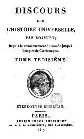 Discours sur l'histoire universelle par Bossuet: depuis le commencement du monde jusqu' à l'empire de Charlemagne, Volume 2