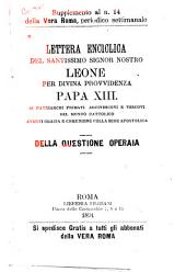 Lettera enciclica del Santissimo Signor Nostro Leone per divina provvidenza Papa XIII ai patriarchi, primati, arcivescovi e vescovi del mondo cattolico, aventi grazia e comunione colla sede apostolica. Della questione operaia