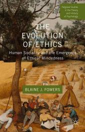 The Evolution of Ethics: Human Sociality and the Emergence of Ethical Mindedness