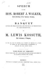 Speech of the Hon. Robert J. Walker ... at the Banquet Given by the Mayor & Municipal Authorities of Southampton to M. Lewis Kossuth ...