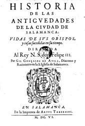 Historia de las antiguedades de la ciudad de Salamanca: Vidas de sus obispos, y cosas sucedidas en su tiempo