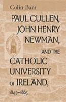 Paul Cullen  John Henry Newman  and the Catholic University of Ireland  1845 1865 PDF