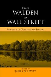 From Walden to Wall Street: Frontiers of Conservation Finance