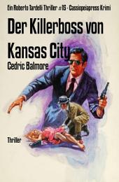Der Killerboss von Kansas City: Ein Roberto Tardelli Thriller #15 - Cassiopeiapress Krimi