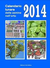 Calendario lunare delle semine nell'orto 2014: Almanacco di consultazione per i periodi di semina e le fasi lunari favorevoli
