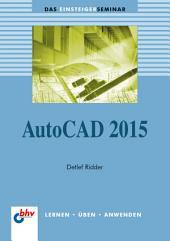 AutoCAD 2015: Das Einsteigerseminar