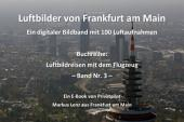 Luftbilder von Frankfurt am Main: Ein digitaler Bildband mit 100 Luftaufnahmen