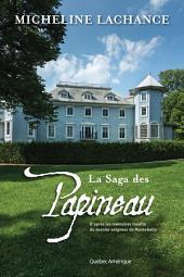 La Saga des Papineau: D'après les mémoires inédits du dernier seigneur de Montebello