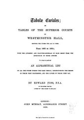 Tabulae Curiales: Or Tables of the Superior Courts of Westminster Hall, Showing the Judges who Sat in Them from 1066 to 1864 : with the Attorney- and Solicitor-generals of Each Reign from the Institution of Those Offices : to which is Prefixed an Alphabetical List of All the Judges During the Same Period, Distinguishing the Reigns in which They Flourished and the Courts in which They Sat