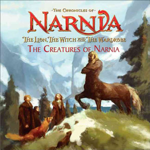 The Lion  the Witch and the Wardrobe  The Creatures of Narnia