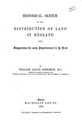 Historical Sketch of the Distribution of Land in England with Suggestions for Some Improvement in the Law