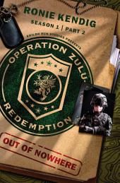 Operation Zulu Redemption: Out of Nowhere -: Part 2