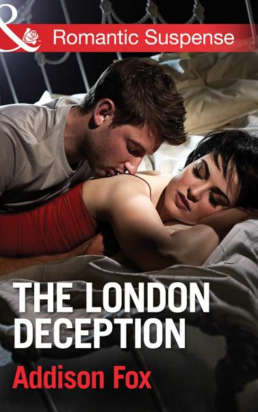 The London Deception  Mills   Boon Romantic Suspense   House of Steele  Book 2  PDF
