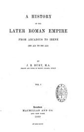 A History of the Later Roman Empire from Arcadius to Irene (395 A. D. to 800 A. D.)