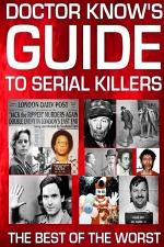 Doctor Know's Guide To Serial Killers: The Best Of The Worst