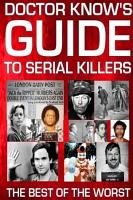 Doctor Know s Guide To Serial Killers  The Best Of The Worst PDF