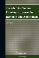 Transferrin Binding Proteins  Advances in Research and Application  2011 Edition PDF