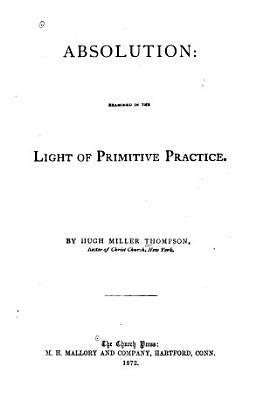 Absolution, Examined in the Light of Primitive Practice