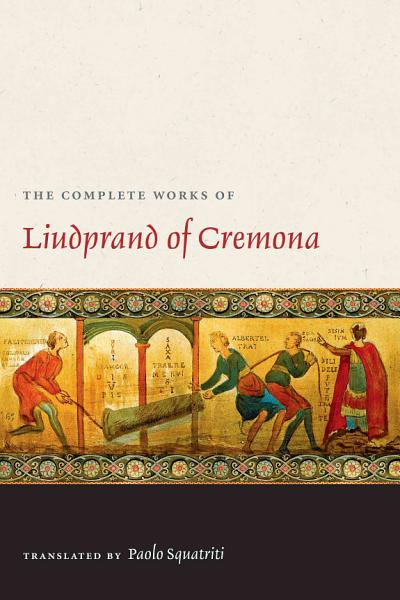 The Complete Works Of Liudprand Of Cremona Medieval Texts In Translation
